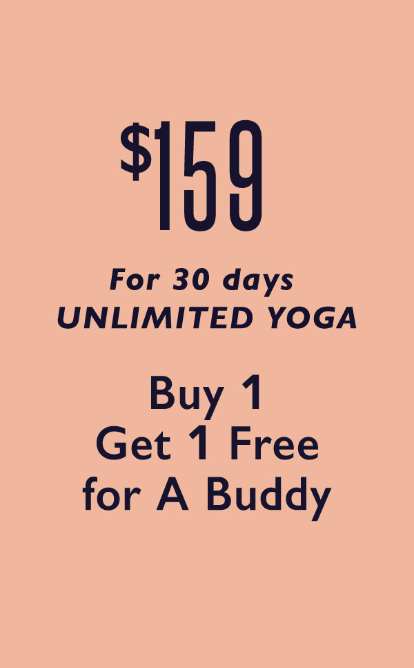 2 for 1 Yoga Pass - 1 month unlimited for $159 from May 1 - May 30th. Click for more details.
